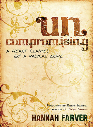 Uncompromising: A Heart Claimed By a Radical Love (2011)