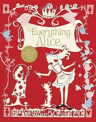 Everything Alice: The Wonderland Book of Makes and Bakes (2011)
