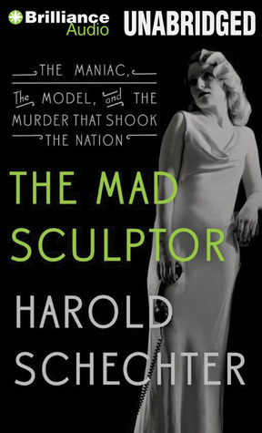 Mad Sculptor, The: The Maniac, the Model, and the Murder that Shook the Nation (2014)