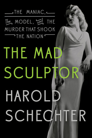 The Mad Sculptor: The Maniac, the Model, and the Murder that Shook the Nation (2014)