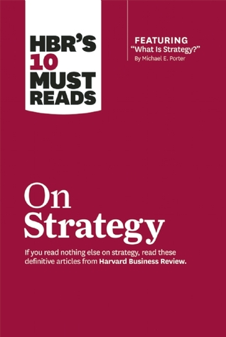 HBR's 10 Must Reads on Strategy (including featured article �What Is Strategy?� by Michael E. Porter) (2011)