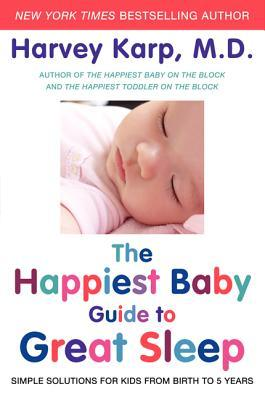 The Happiest Baby Guide to Great Sleep: Simple Solutions for Kids from Birth to 5 Years (2012)