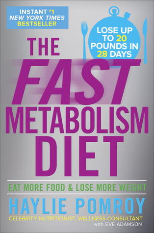 The Fast Metabolism Diet: Lose 20 Pounds in 4 Weeks and Keep It Off Forever by Unleashing Your Body's Natural Fat-Burning Power (2013)