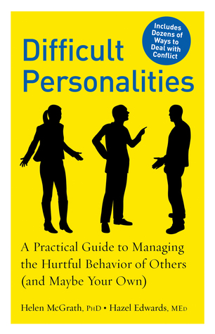 Difficult Personalities: A Practical Guide to Managing the Hurtful Behavior of Others (and Maybe Your Own) (2010)