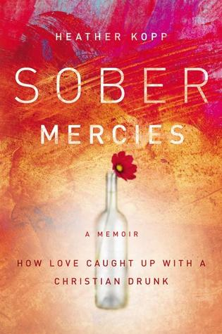 Sober Mercies: How Love Caught Up with a Christian Drunk (2013)