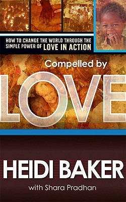 Compelled by Love: How to Change the World Through the Simple Power of Love in Action (2008)
