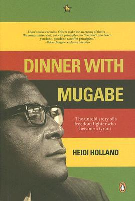 Dinner With Mugabe: The Untold Story Of A Freedom Fighter Who Became A Tyrant (2008)