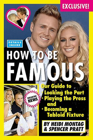 How to Be Famous: Our Guide to Looking the Part, Playing the Press, and Becoming a Tabloid Fixture (2009)