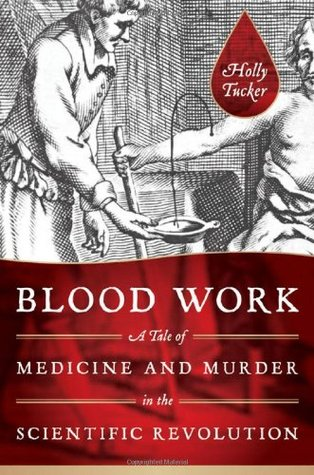 Blood Work: A Tale of Medicine and Murder in the Scientific Revolution (2011)