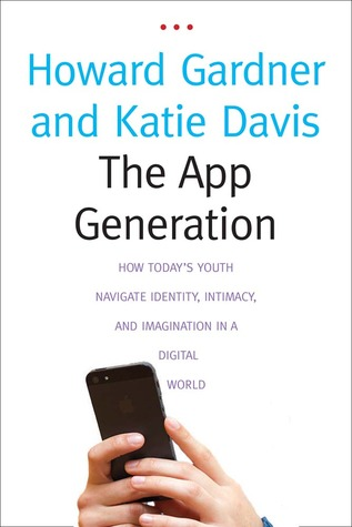 The App Generation: How Today's Youth Navigate Identity, Intimacy, and Imagination in a Digital World (2013)