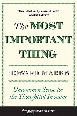 The Most Important Thing: Uncommon Sense for the Thoughtful Investor (2011)