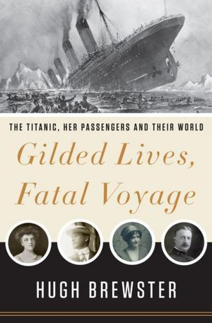 Gilded Lives, Fatal Voyage: The Titanic's First-Class Passengers and Their World (2012)
