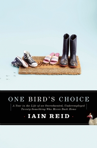 One Bird's Choice: A Year in the Life of an Overeducated, Underemployed Twenty-Something Who Moves Back Home (2011)