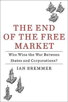 The End of the Free Market: Who Wins the War Between States and Corporations? (2010)