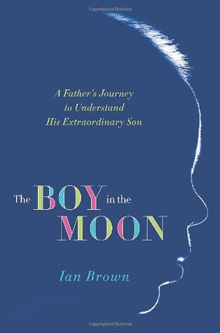 The Boy in the Moon: A Father's Journey to Understand His Extraordinary Son (2011)