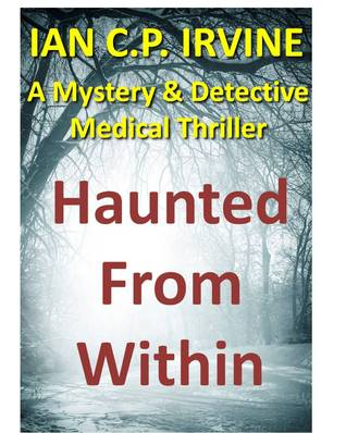 Haunted From Within : A Mystery & Detective Medical Thriller (2013)