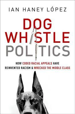 Dog Whistle Politics: How Coded Racial Appeals Have Reinvented Racism and Wrecked the Middle Class (2014)