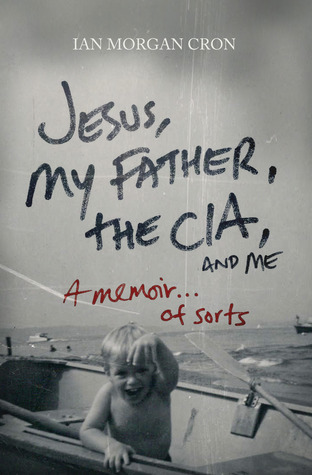 Jesus, My Father, the CIA, and Me: A Memoir...of Sorts (2011)