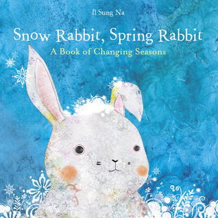 Snow Rabbit, Spring Rabbit: A Book of Changing Seasons (2010)