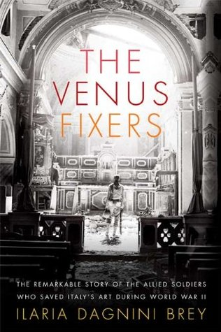 The Venus Fixers: The Remarkable Story of the Allied Soldiers Who Saved Italy's Art During World War II (2009)