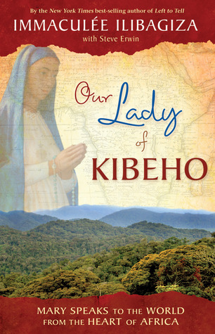 Our Lady of Kibeho: Mary Speaks to the World from the Heart of Africa (2008)