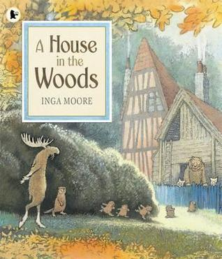A House in the Woods. Inga Moore (2012)
