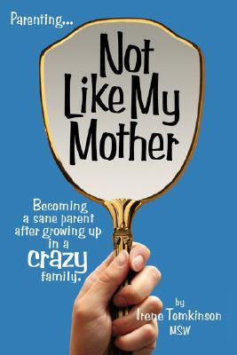 Not Like My Mother: Becoming a Sane Parent After Growing Up in a Crazy Family (2008)