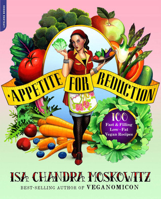 Appetite for Reduction: 125 Fast and Filling Low-Fat Vegan Recipes (2010)