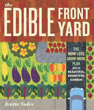 The Edible Front Yard: The Mow-Less, Grow-More Plan for a Beautiful, Bountiful Garden (2011)