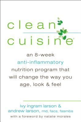 Clean Cuisine: An 8-Week Anti-Inflammatory Diet that Will Change the Way You Age, Look & Feel (2013)