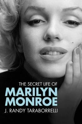 The Secret Life of Marilyn Monroe. J. Randy Taraborrelli (2010)