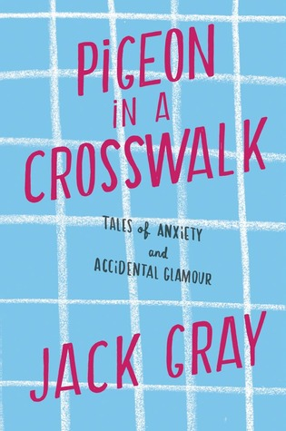Pigeon in a Crosswalk: Tales of Anxiety and Accidental Glamour (2013)