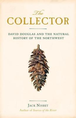 Collector, The: David Douglas and the Natural History of the Northwest (2014)