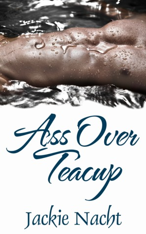 Ass Over Teacup (2013)