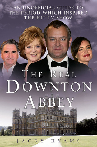 The Real Downton Abbey: An Unofficial Guide to the Period which Inspired the Hit TV Show (2011)
