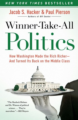 Winner-Take-All Politics: How Washington Made the Rich Richer--and Turned Its Back on the Middle Class (2010)