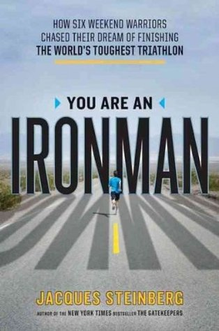 You Are an Ironman: How Six Weekend Warriors Chased Their Dream of Finishing the World's Toughest Triathlon (2011)