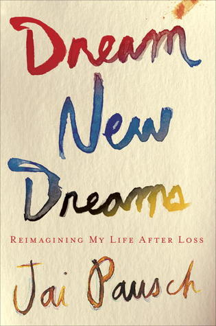Dream New Dreams: Reimagining My Life After Loss (2012)