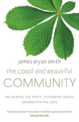Good and Beautiful Community: Following the Spirit, Extending Grace, Demonstrating Love (2011)