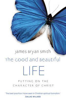 Good and Beautiful Life: Putting on the Character of Christ (2011)