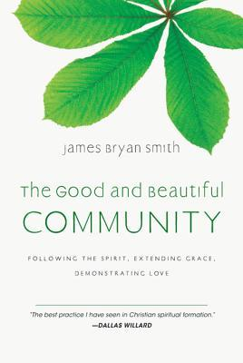 The Good and Beautiful Community: Following the Spirit, Extending Grace, Demonstrating Love (2010)
