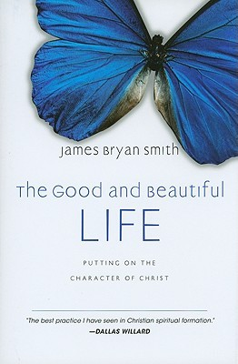 The Good and Beautiful Life: Putting on the Character of Christ (2009)