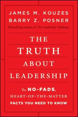 The Truth about Leadership: The No-Fads, Heart-Of-The-Matter Facts You Need to Know (2010)