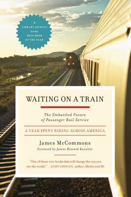 Waiting on a Train: The Embattled Future of Passenger Rail Service--A Year Spent Riding across America (2009)