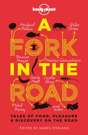 A Fork in the Road: Tales of Food, Pleasure and Discovery on the Road (2013)