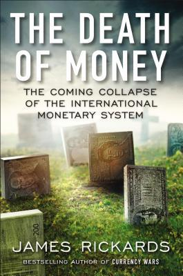 The Death of Money: The Coming Collapse of the International Monetary System (2014)