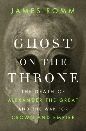 Ghost on the Throne: The Death of Alexander the Great and the War for Crown and Empire (2011)