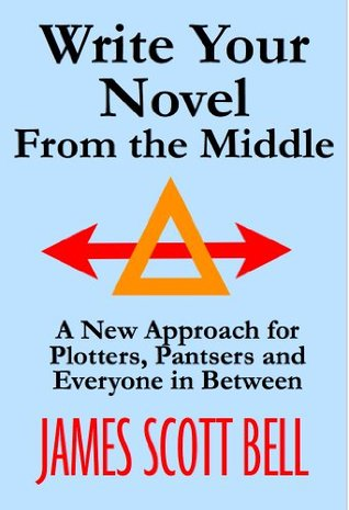 Write Your Novel From the Middle: A New Approach for Plotters, Pantsers and Everyone in Between (2014)