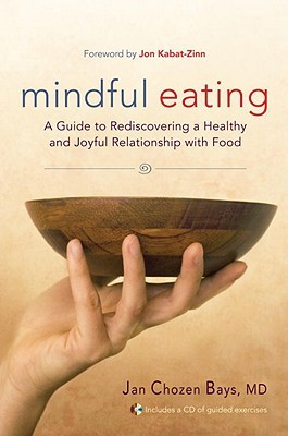 Mindful Eating: A Guide to Rediscovering a Healthy and Joyful Relationship with Food--includes CD
