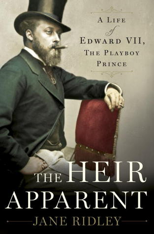 The Heir Apparent: A Life of Edward VII, the Playboy Prince (2013)